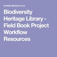 Biodiversity Heritage Library - Field Book Project Workflow Resources