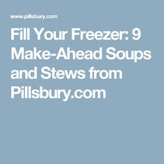 Fill Your Freezer: 9 Make-Ahead Soups and Stews from Pillsbury.com