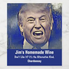 Shop Funny Donald Trump Wine Labels created by TheShirtBox. Personalize it with photos & text or purchase as is! Wine Label Art, Wine Label Design, Personalized Wine Labels, Custom Wine Labels, Donald Trump Funny, Wedding Wine Labels, Homemade Wine, Best Artist, Photo Quality