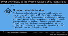 Hola: Os dejo con la 2ª Ley de Murphy de las Redes Sociales: El mejor tweet de tu vida. Un saludo