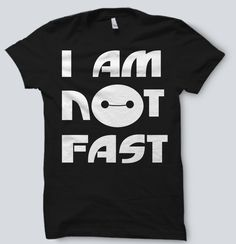 "Big Hero 6 Six - Baymax ""I Am Not Fast"" Tee Shirt by SnarkySharkStudios on Etsy https://www.etsy.com/listing/233472190/big-hero-6-six-baymax-i-am-not-fast-tee"