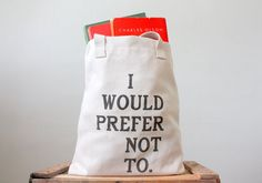 Oh, I do really love this tote bag.      Bartleby Tote Bag  Screen Printed Tote Bag by riverwestconcern, $20.00