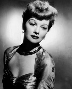Lucille Ball. one of my idols