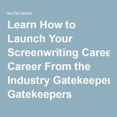 Learn How to Launch Your Screenwriting Career From the Industry Gatekeepers
