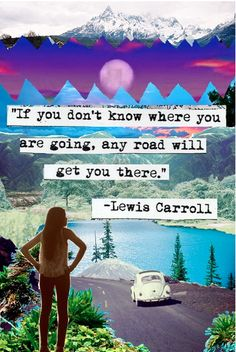 "#quote, ""if you don't know where you are going any road will get you there."" 