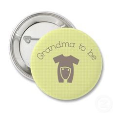 Grandma to Be button! Super cute.