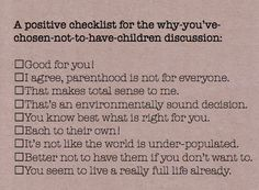 """Positive alternatives to the usual """"It's different when it's your own"""" and """"you'll change your mind"""" type responses. :)"""