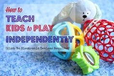 Teaching a Child to Play Independently (Hint: No Electronic Devices Required) - The Military Wife and Mom