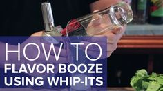 How to rapidly flavor booze using whip-its