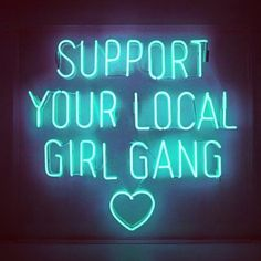 'Support your local girl gang' | turquoise neon sign