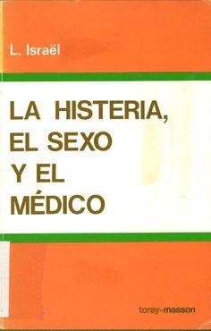 La histeria, el sexo y el médico / por Lucien Israël ; versión castellana del doctor Aurelio López Zea