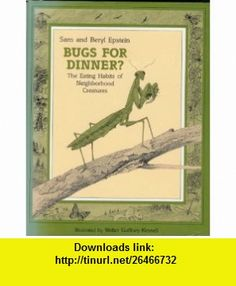 Bugs for Dinner? The Eating Habits of Neighborhood Creatures (9780382398292) Sam Beryl Epstein , ISBN-10: 0382398297  , ISBN-13: 978-0382398292 ,  , tutorials , pdf , ebook , torrent , downloads , rapidshare , filesonic , hotfile , megaupload , fileserve