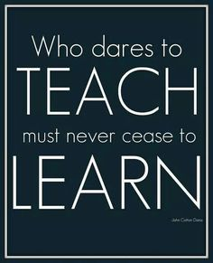Risultati immagini per who dares to teach must never cease to learn