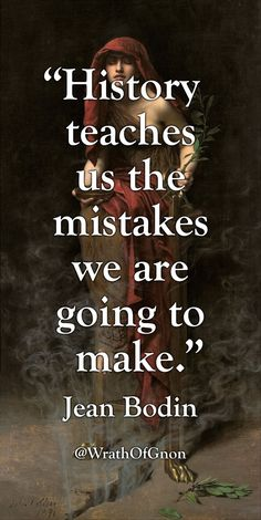 WrathOfGnon History teaches us the mistakes we are going to. Wise Quotes, Quotable Quotes, Great Quotes, Words Quotes, Wise Words, Quotes To Live By, Motivational Quotes, Inspirational Quotes, Lyric Quotes