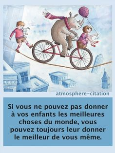 Le meilleur de vous-même  Trouvez encore plus de citations et de dictons sur: http://www.atmosphere-citation.com/animaux/enfant-children.html?