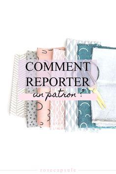 Comment reporter un patron de couture ? • Rose Capsule