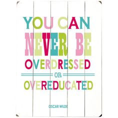 Great saying...You Can Never Be Overdressed Wall Art from the Preppy Pops event at Joss and Main!