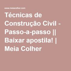 Técnicas de Construção Civil - Passo-a-passo || Baixar apostila! | Meia Colher