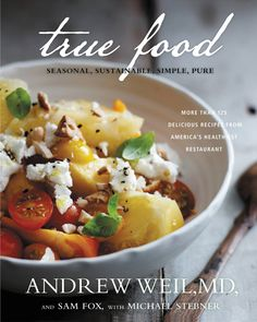 True Food: Seasonal, Sustainable, Simple, Pure by Andrew Weil