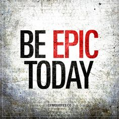 Be EPIC today.