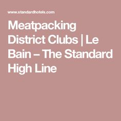 Meatpacking District Clubs | Le Bain – The Standard High Line