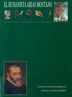El humanista Arias Montano, (1527-1598) / [textos, Carlos Sánchez Rodríguez ; diseño y maquetación, Rafael Castillo Gómez]