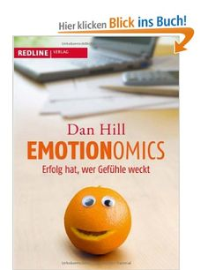 Großartig! Das hätte ich gern! Leider gibts keine KindleVersion :( Emotionomics: Erfolg hat, wer Gefühle weckt: Amazon.de: Dan Hill: Bücher