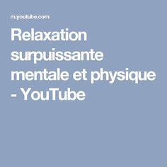 Relaxation surpuissante mentale et physique - YouTube