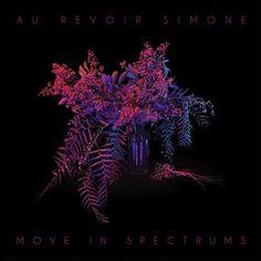 "Au Revoir Simone / ""Move In Spectrums"" [alternative, dance, indie pop]"