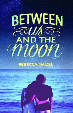 Toot's Book Reviews: ARC Review: Between Us and the Moon by Rebecca Maizel (YA)