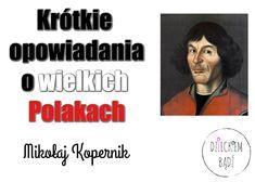 Dzieckiem bądź: Krótkie opowiadania o wielkich Polakach - Mikołaj Kopernik Montessori, School Hacks, Homeschool, Education, Kids, Instagram, Astronomy, Geography, Historia
