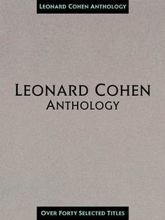 Leonard Cohen Anthology: Leonard Cohen -  This thick collection includes 43 favorites penned by legendary singer-songwriter, poet, novelist and iconoclast Leonard Cohen.