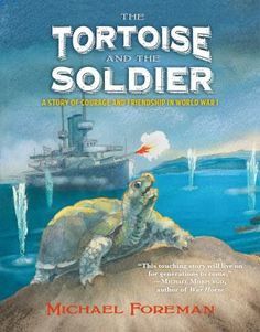 Cover image for The tortoise and the soldier : a story of courage and friendship in World War I