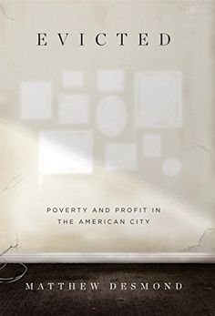 Evicted: Poverty and Profit in the American City: Matthew Desmond: 9780553447439: Amazon.com: Books
