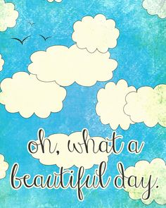 Free Oh What a Beautiful Day Printable