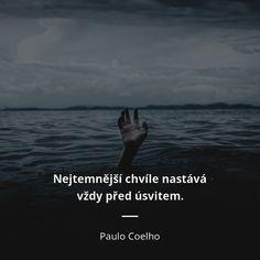 Nejtemnější chvíle nastává vždy před úsvitem. - Paulo Coelho Motto, Jokes, Good Things, Motivation, Beautiful, Style, Paulo Coelho, Swag, Husky Jokes