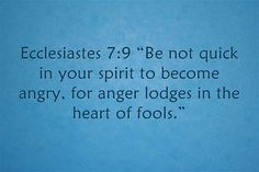 Bible verse on Anger from Ecclesiates 7:9.
