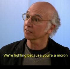 Curb Your Enthusiasm... Larry David = genius.
