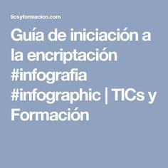 Guía de iniciación a la encriptación #infografia #infographic | TICs y Formación