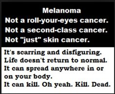 """It's not """"just"""" skin cancer. It wants to kill you too. Just like all other cancers...early detection can save your life."""
