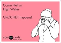 Come Hell or High Water CROCHET happens!! | Friendship Ecard