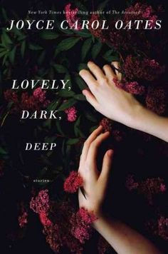 Lovely, Dark, Deep — http://www.npr.org/2014/09/10/343144939/oates-latest-story-collection-is-dark-deep-and-marvelous