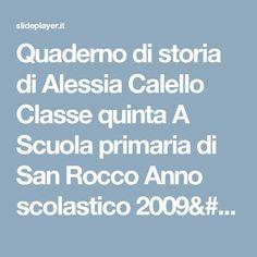 Quaderno di storia di Alessia Calello Classe quinta A Scuola primaria di San Rocco Anno scolastico 2009/ ppt scaricare