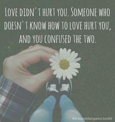 But he was supposed to. He should have known how to love me.