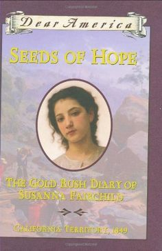 Seeds of Hope: The Gold Rush Diary of Susanna Fairchild, California Territory 1849 (Dear America Series):Amazon:Books