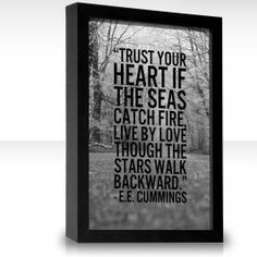"""""""Trust your heart if the seas catch fire, live by love though the stars walk backward."""""""