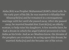 """'Ā'ishah means """"She who lives"""" or """"Womanly"""" was the daughter of Umm Ruman and Abu Bakr, two of Prophet Muhammad's {s.a.w} most trusted companions. She is also known as """"Mother of the Believers"""". Aisha was the third wife of Muhammad {s.a.w} 1400 years ago it was something very common to marry young girls."""