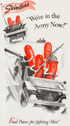 """""""Food Power for Fighting Men!"""" ~ Skinless hot dogs win the war in this WWII era ad, 1943."""