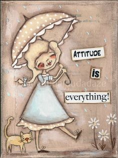 Attitude is Everything print  ©dianeduda/dudadaze