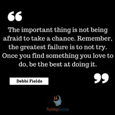 The important thing is not being afraid to take a chance. Remember, the greatest failure is to not try. Once you find something you love to do, be the best at doing it. #Sports #PsyhologyQuotes